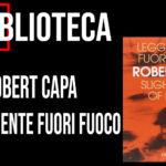 Robert Capa – Leggermente Fuori Fuoco